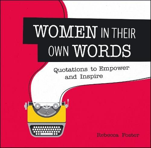 Women in Their Own Words: Quotations to Empower and Inspire por Rebecca Foster