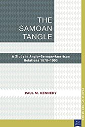 The Samoan Tangle: A Study in Anglo-German-American Relations 1878a??1900 (Pacific Studies series) by Paul M. Kennedy (2015-07-01)