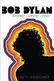 Bob Dylan - Prophet, Mystic, Poet