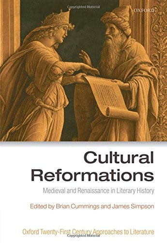 Cultural Reformations: Medieval and Renaissance in Literary History (Oxford Twenty-first Century...