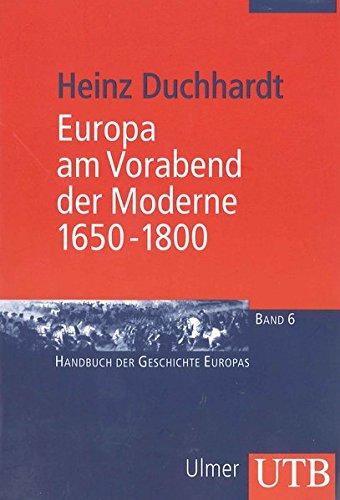 Europa am Vorabend der Moderne 1650-1800: Frühe Neuzeit II (Handbuch der Geschichte Europas, Band 2338)