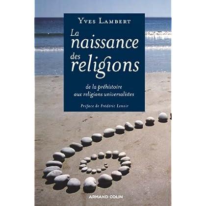 La naissance des religions : De la phéhistoire aux religions universalistes (Hors Collection)