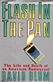 Flash in the Pan: Life and Death of an American Restaurant by David Blum (1992-11-01)