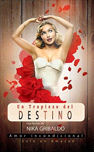 Un tropiezo del destino (Novela Romantica): Amor incondicional por Nika Gribaldo