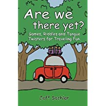 Are We There Yet?: Games, Riddles and Tongue Twisters for Hours of Traveling Fun!