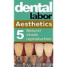 Natural shade reproduction (dental lab technology articles Book 14) (English Edition)