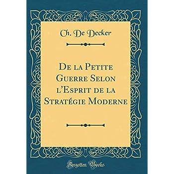 de la Petite Guerre Selon l'Esprit de la Stratégie Moderne (Classic Reprint)