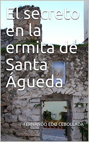 El secreto en la ermita de Santa Águeda por FERNANDO EDO CEBOLLADA