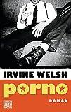 Porno: Roman (Welsh, Irvine, Band 3)