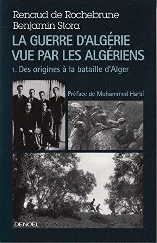 La guerre d'Algérie vue par les Algériens : Tome 1, Des origines à la bataille d'Alger