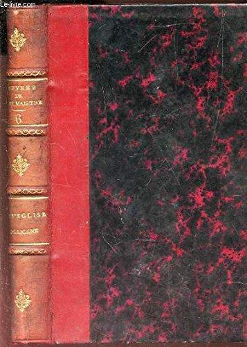 DE L'EGLISE GALLICANE - DANS SON RAPPORT AVEC LE SOUVERAIN PONTIFE - pour servir de suite a l'ouvrage intitulé DU PAPE .