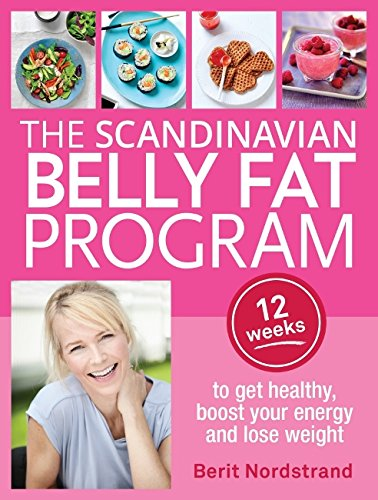 The Scandinavian Belly Fat Program: 12 weeks to get healthy, boost your energy and lose weight par Berit Nordstrand