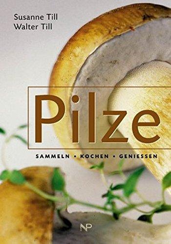 Pilze. Sammeln – kochen – genießen
