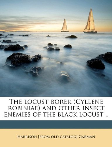 The locust borer (Cyllene robiniae) and other insect enemies of the black locust