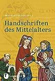 Handschriften des Mittelalters: Grundwissen Kodikologie und Paläographie -