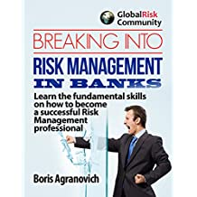 Breaking Into Risk Management In Banks: Learn the fundamental skills of how to become a successful Risk Management Professional. (English Edition)