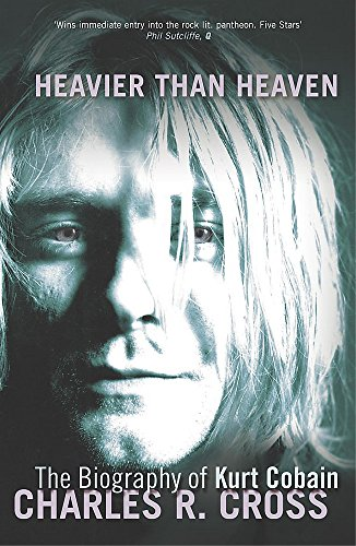 Heavier Than Heaven: The Biography of Kurt Cobain (Scepte 21's) por Charles Cross