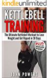 Kettlebell: The Ultimate Kettlebell Workout to Lose Weight and Get Ripped in 30 Days (Kettlebell Workouts) (English Edition)