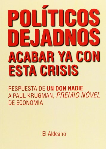 Políticos dejadnos acabar ya con esta crisis. Respuesta de un don nadie a Paul Krugman, premio nóvel de economía