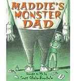 [Maddie's Monster Dad[ MADDIE'S MONSTER DAD ] By Gibala-Broxholm, Scott ( Author )Jul-01-2011 Hardcover