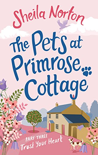 Primrose Cottage (The Pets at Primrose Cottage: Part Three Trust Your Heart (English Edition))
