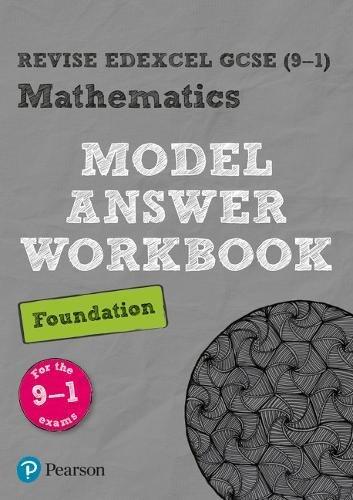 Revise Edexcel GCSE (9-1) Mathematics Foundation Model Answer Workbook (REVISE Edexcel GCSE Maths 2015)