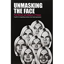 Unmasking the Face: A Guide to Recognizing Emotions From Facial Expressions by Paul Ekman (2015-04-01)