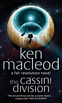 The Cassini Division: Book Three: The  Fall Revolution Series (Fall Revolutions 3) by [MacLeod, Ken]