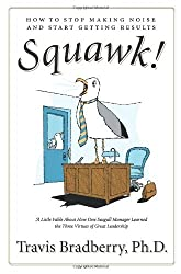 Squawk!: How to Stop Making Noise and Start Getting Results: How to Stop Making a Noise and Get Results by Travis Bradberry (5-Jan-2009) Hardcover