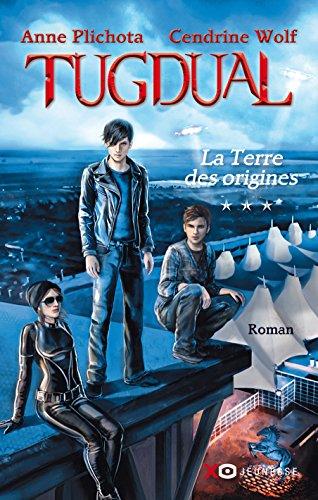 Tugdual - tome 3 - La Terre des origines par Anne Plichota