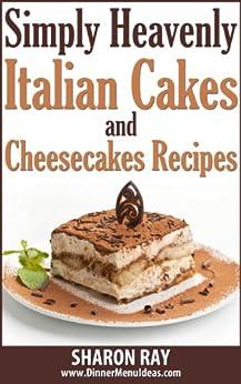 Simply Heavenly Italian Cakes and Cheesecakes Recipes. Golden Recipe Collection (English Edition) de [Ray, Sharon]