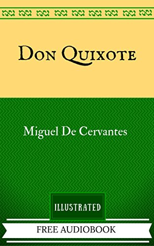 Don Quixote: By Miguel de Cervantes - Illustrated And Unabridged (FREE AUDIOBOOK INCLUDED)