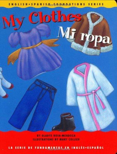 My Clothes/Mi Ropa (English-Spanish Foundations) por Gladys Rosa-Mendoza