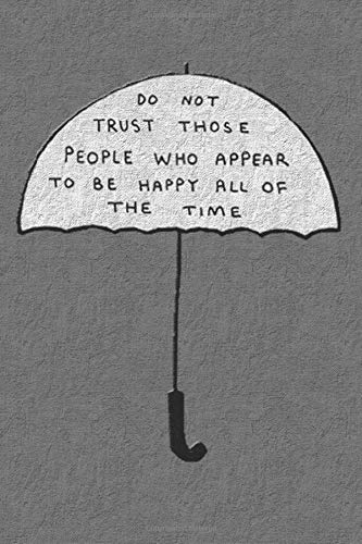 umbrella with do not trust those people who appear to be happy all of the time: lined notebook and journal quotes paper 6 x 9 inch quotes about love