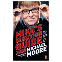 Mike's Election Guide 2008 by Michael Moore (2008-08-19)