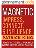 MAGNETIC: How to Master Small Talk, Build Instant Rapport. & Exude Charisma - Impress, Connect, and Influence (Social Skills, People Skills) (English Edition)