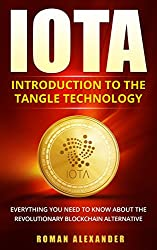 IOTA - Introduction to the Tangle Technology: Everything you need to know about the revolutionary blockchain alternative (Crypto currencies - Bitcoin alternatives Book 3) (English Edition)
