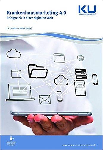 Krankenhausmarketing 4.0: Erfolgreich in einer digitalen Welt