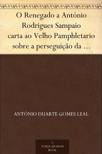 O Renegado a António Rodrigues Sampaio carta ao Velho Pamphletario sobre a perseguição da imprensa (Portuguese Edition) book cover