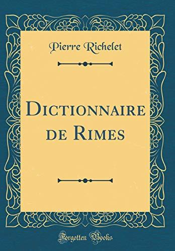 Dictionnaire de Rimes (Classic Reprint) par Pierre Richelet