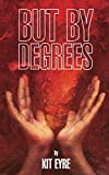 But By Degrees by Kit Eyre