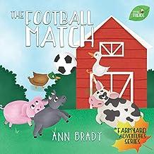 The Football Match (Little Friends: Farmyard Adventure Series Book 6)