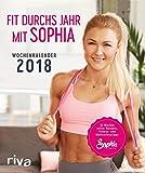 Fit durchs Jahr mit Sophia: Wochenkalender 2018 von Sophia Thiel