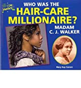 [( Who Was the Hair-Care Millionaire? Madam C. J. Walker )] [by: Mary Kay Carson] [Jul-2012]