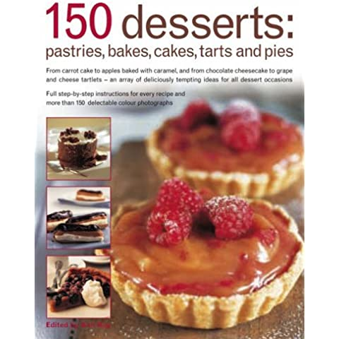 150 Dessert Cakes, Pies, Tarts and Bakes: From Carrot Cake to Apples Baked with Caramel, and from Chocolate Cheesecakes to Grape and Cheese Tartlets - ... Tempting Ideas for All Dessert Occasions by Ann Kay (2007-02-26)