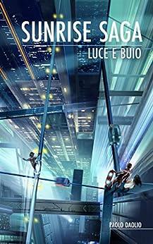 Sunrise Saga - Luce e buio di [Daolio, Paolo]