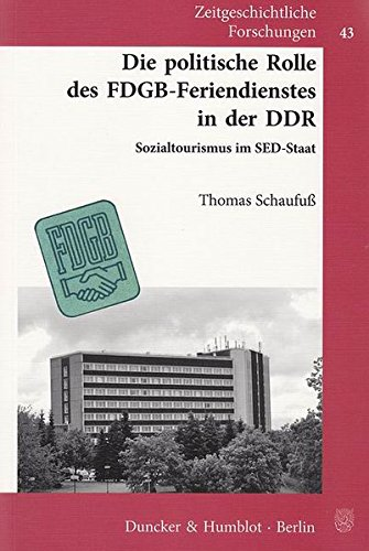 Die politische Rolle des FDGB-Feriendienstes in der DDR.: Sozialtourismus im SED-Staat. Mit Geleitworten von Vera Lengsfeld / Klaus Schroeder. (Zeitgeschichtliche Forschungen)