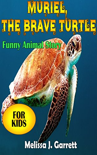 Childrens Book: Muriel, the brave turtle   (Animal Story Beginner Readers for kids age 3-7): Good animal story for children,Great Bedtime Story (English Edition)