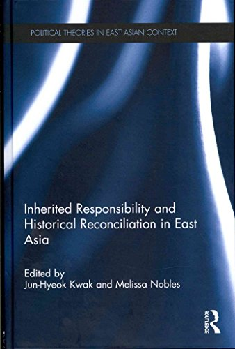 inherited-responsibility-and-historical-reconciliation-in-east-asia-by-jun-hyeok-kwak-published-febr