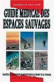 Image de Guide médical des espaces sauvages. Manuel de médecine pratique pour le sport et le voyage, 2ème édition